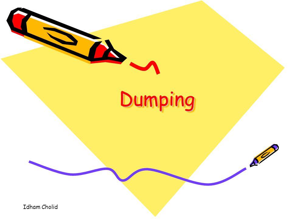 40 Dumping adalah ekspor dari suatu komoditi dengan harga jauh di bawah pasaran, atau penjualan komoditi ke luar negeri dengan harga jauh lebih murah dibandingkan dengan harga penjualan domestiknya.