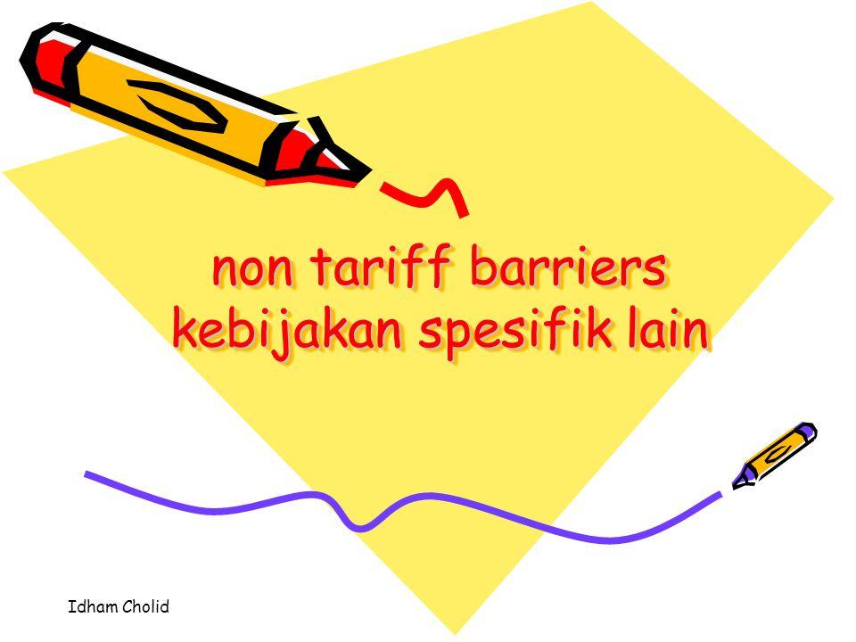 Idham Cholid kebijakan spesifik aturan khusus yang tidak umum, tetapi diterapkan karena bermacam alasan khusus yang ada di suatu negara contoh di indonesia : pelarangan impor mobil ferrari dengan spesifikasi kecepatan melebihi 300 km/jam