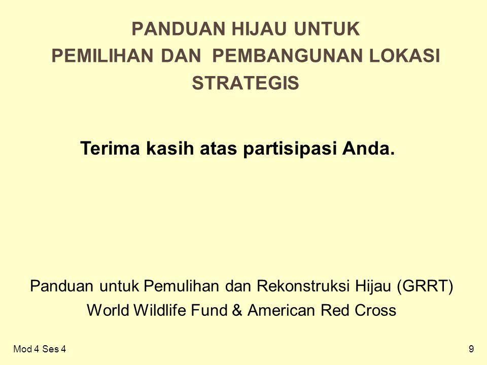 9 PANDUAN HIJAU UNTUK PEMILIHAN DAN PEMBANGUNAN LOKASI STRATEGIS Panduan untuk Pemulihan dan Rekonstruksi Hijau (GRRT) World Wildlife Fund & American Red Cross Terima kasih atas partisipasi Anda.
