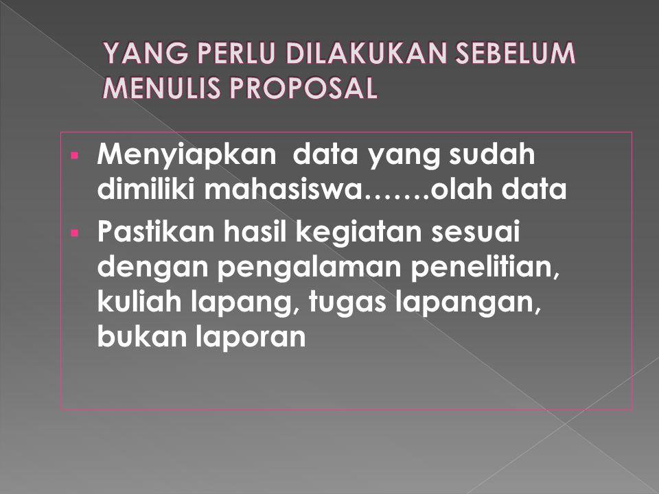  Menyiapkan data yang sudah dimiliki mahasiswa…….olah data  Pastikan hasil kegiatan sesuai dengan pengalaman penelitian, kuliah lapang, tugas lapang