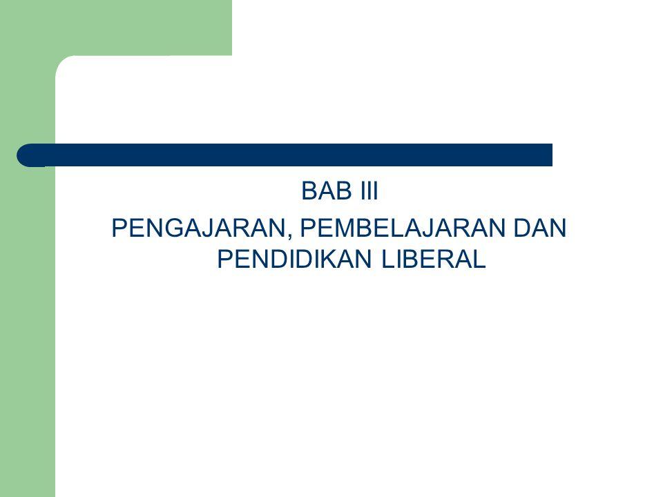 BAB III PENGAJARAN, PEMBELAJARAN DAN PENDIDIKAN LIBERAL