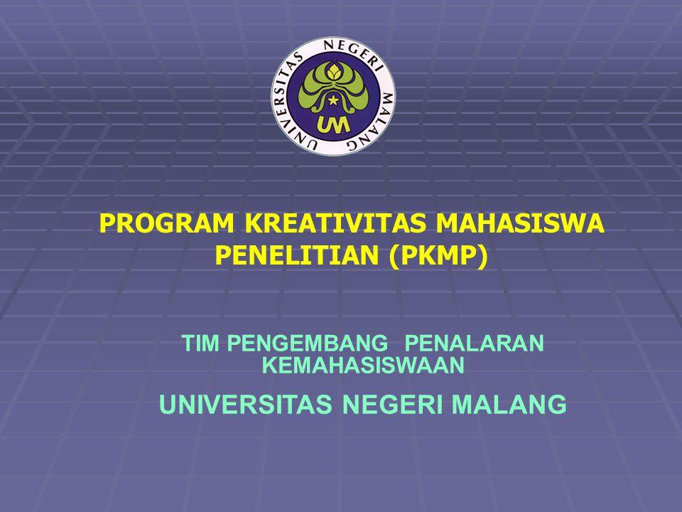 PROGRAM KREATIVITAS MAHASISWA PENELITIAN (PKMP) TIM PENGEMBANG PENALARAN KEMAHASISWAAN UNIVERSITAS NEGERI MALANG