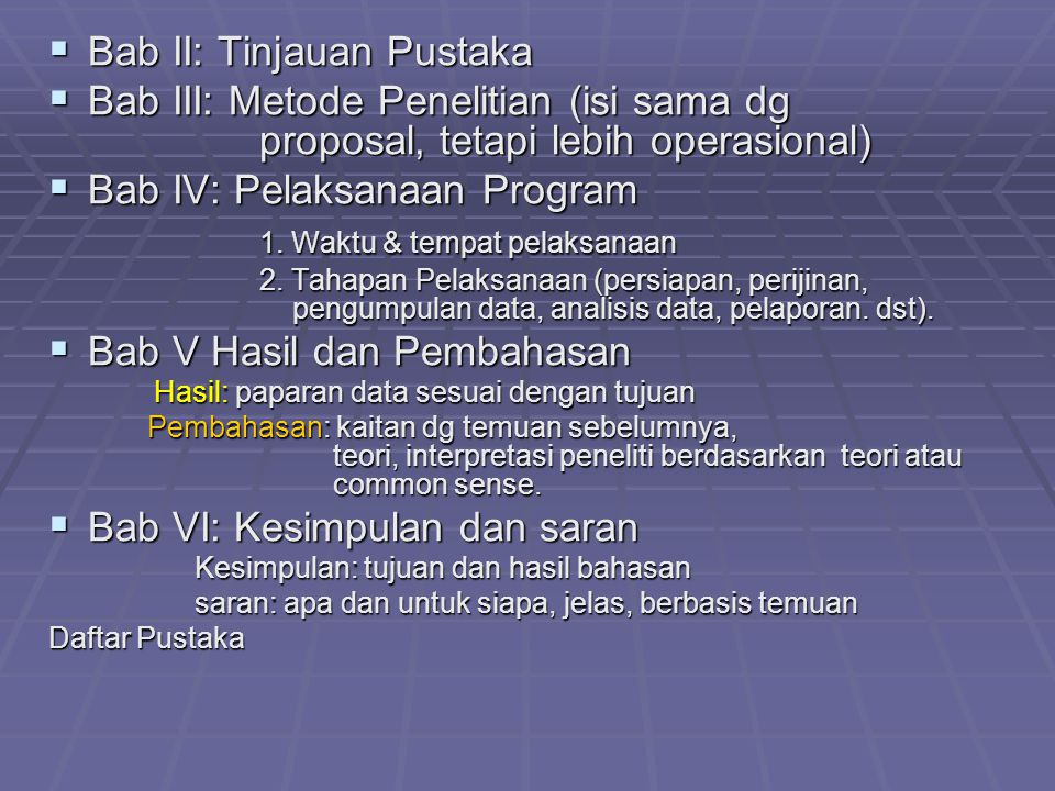  Bab II: Tinjauan Pustaka  Bab III: Metode Penelitian (isi sama dg proposal, tetapi lebih operasional)  Bab IV: Pelaksanaan Program 1. Waktu & temp