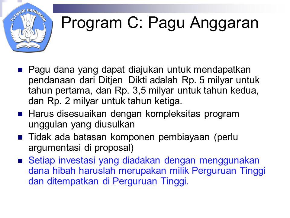 Program C: Pagu Anggaran Pagu dana yang dapat diajukan untuk mendapatkan pendanaan dari Ditjen Dikti adalah Rp.