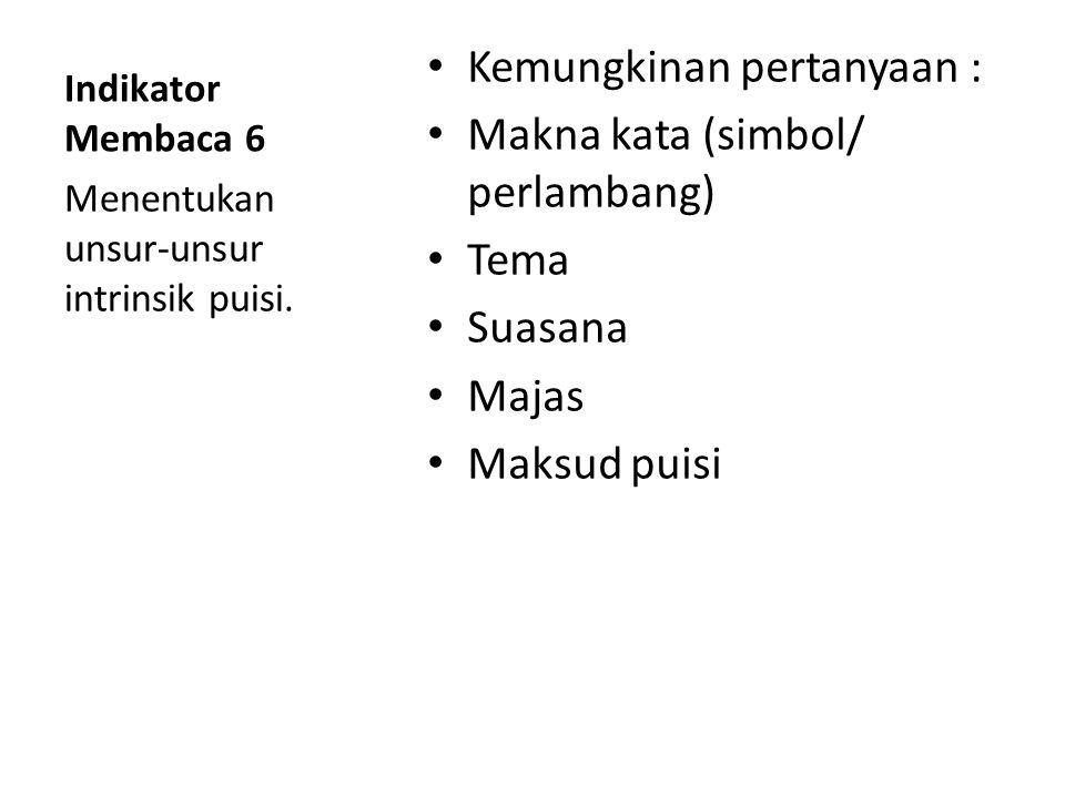 Indikator Membaca 5 Kemungkinan pertanyaan : Tema Alur (penyebab, konflik, akibat konflik) Latar (tempat/ waktu/ suasana) Perwatakan (analitik – drama
