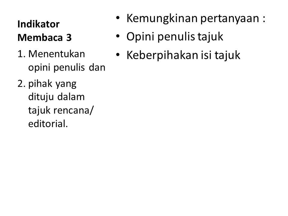 Indikator Membaca 2 Pertanyaan yang sesuai Menjawab pertanyaan (5W+1H) Pernyataan sesuai isi Arti kata/ istilah Fakta ( data: angka, pernyataan yang b