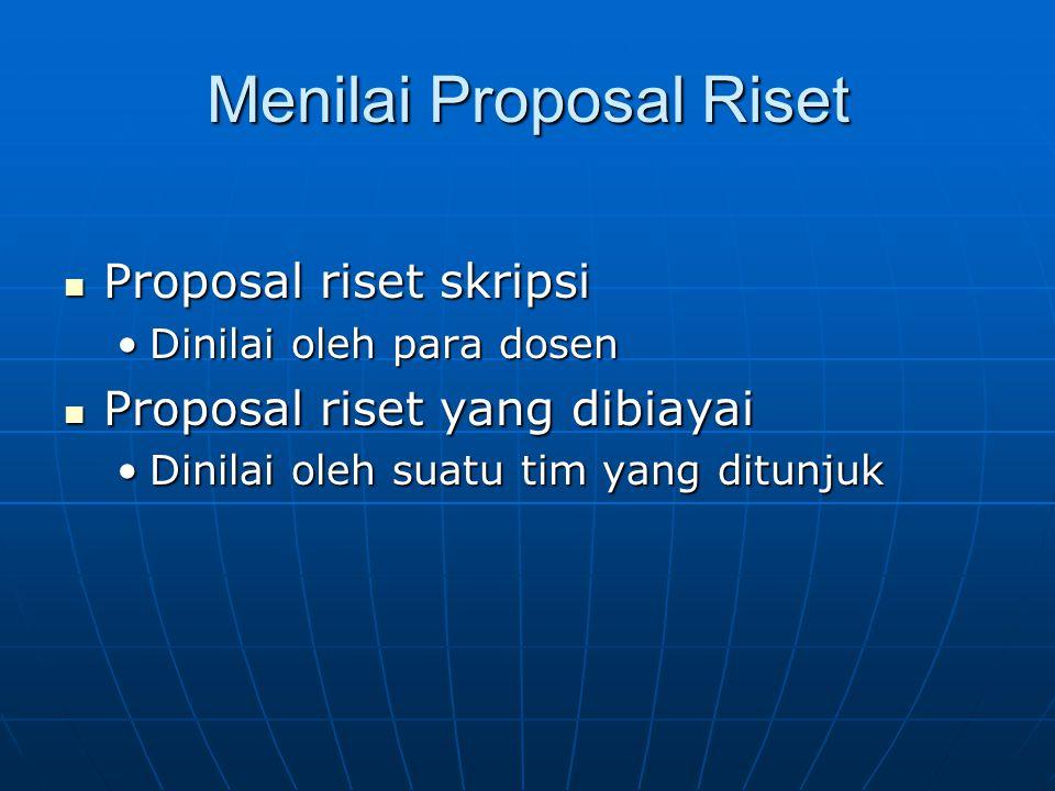 Menilai Proposal Riset Proposal riset skripsi Proposal riset skripsi Dinilai oleh para dosenDinilai oleh para dosen Proposal riset yang dibiayai Propo