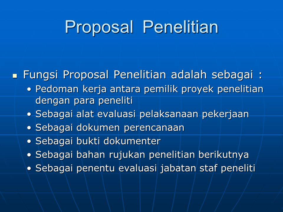 Fungsi Proposal Penelitian adalah sebagai : Fungsi Proposal Penelitian adalah sebagai : Pedoman kerja antara pemilik proyek penelitian dengan para pen