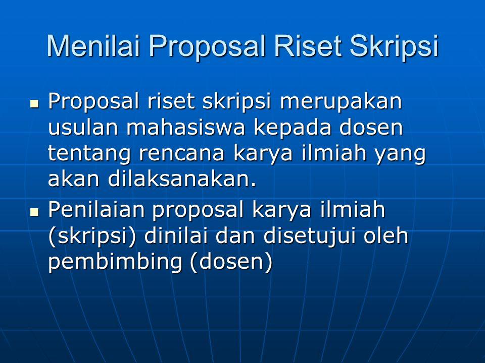 Menilai Proposal Riset Skripsi Proposal riset skripsi merupakan usulan mahasiswa kepada dosen tentang rencana karya ilmiah yang akan dilaksanakan. Pro