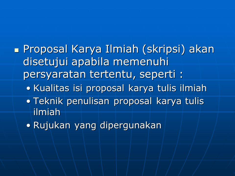 Proposal Karya Ilmiah (skripsi) akan disetujui apabila memenuhi persyaratan tertentu, seperti : Proposal Karya Ilmiah (skripsi) akan disetujui apabila
