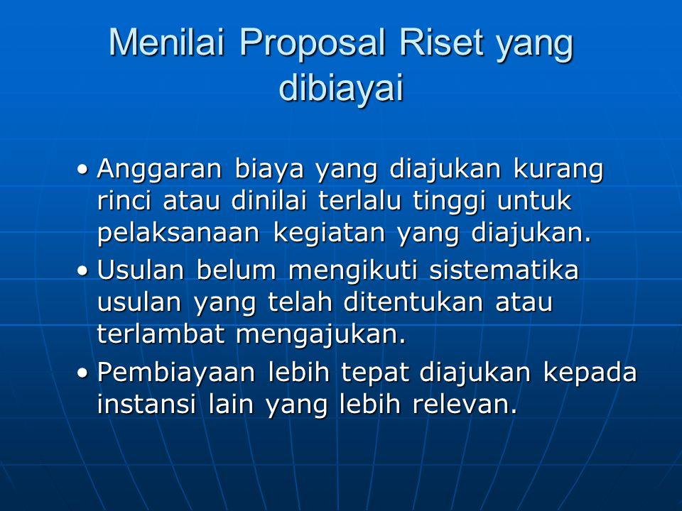 Menilai Proposal Riset yang dibiayai Anggaran biaya yang diajukan kurang rinci atau dinilai terlalu tinggi untuk pelaksanaan kegiatan yang diajukan.An