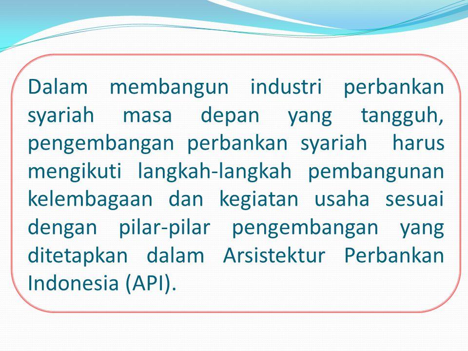 Pilar II PENGEMBANGAN KERANGKA REGULASI PERBANKAN SYARIAH Pengembangan perbankan syariah sendiri dilakukan sesuai dengan tahapan cetak biru pembanguna