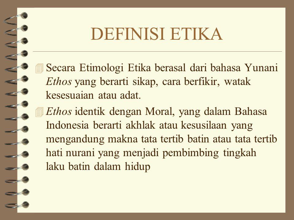 DEFINISI ETIKA 4 Secara Etimologi Etika berasal dari bahasa Yunani Ethos yang berarti sikap, cara berfikir, watak kesesuaian atau adat.