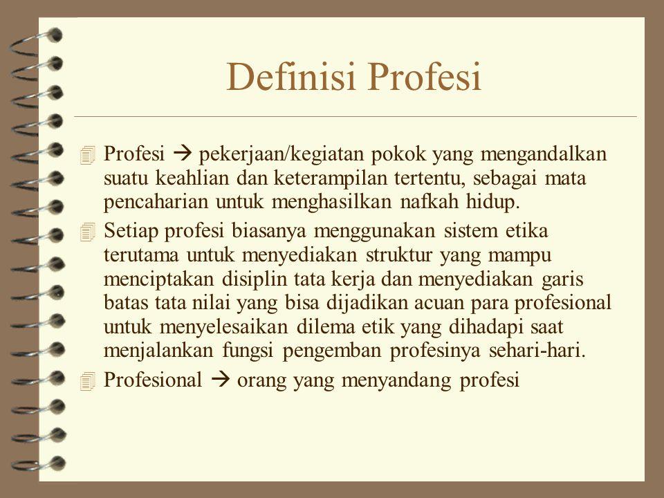 Definisi Profesi 4 Profesi  pekerjaan/kegiatan pokok yang mengandalkan suatu keahlian dan keterampilan tertentu, sebagai mata pencaharian untuk menghasilkan nafkah hidup.