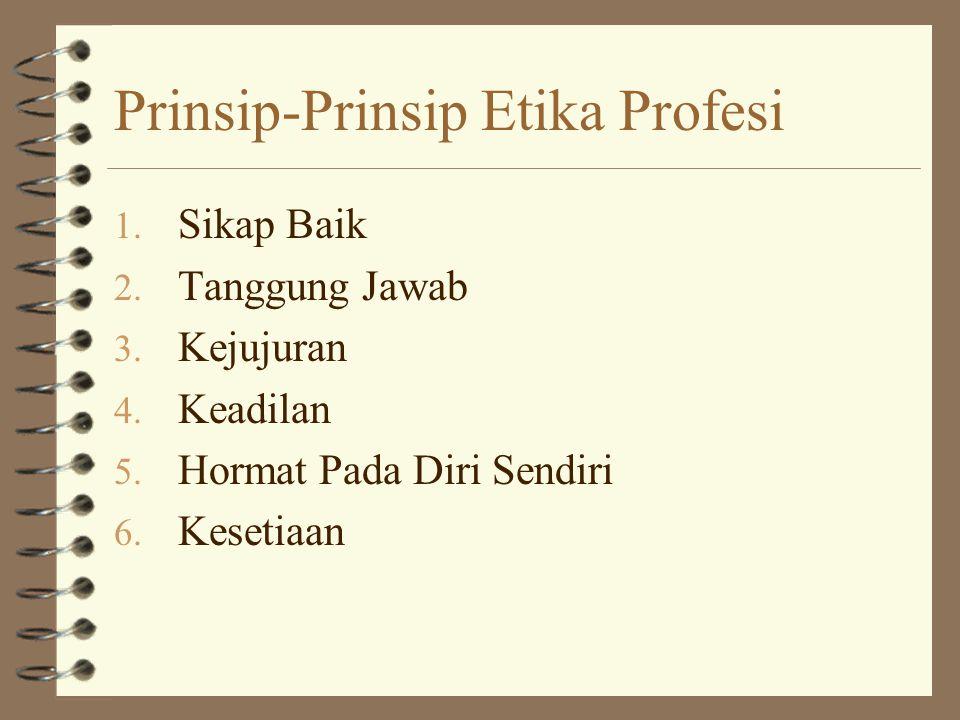 Prinsip-Prinsip Etika Profesi 1.Sikap Baik 2. Tanggung Jawab 3.