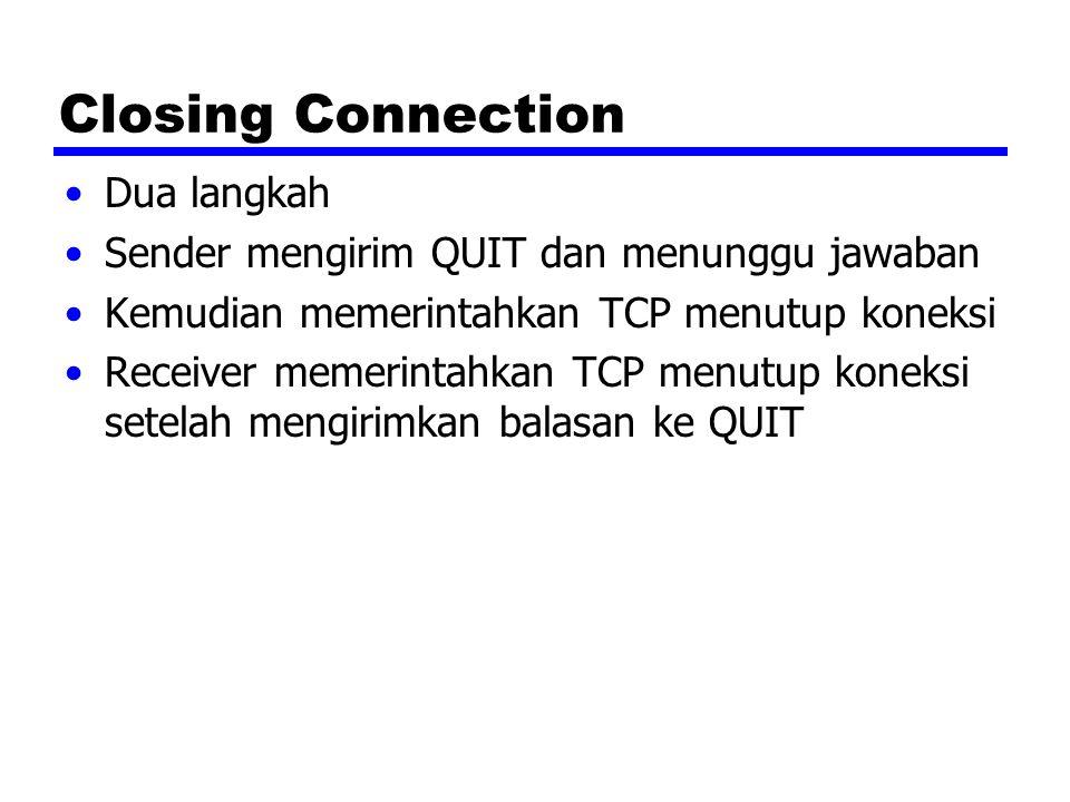 Closing Connection Dua langkah Sender mengirim QUIT dan menunggu jawaban Kemudian memerintahkan TCP menutup koneksi Receiver memerintahkan TCP menutup