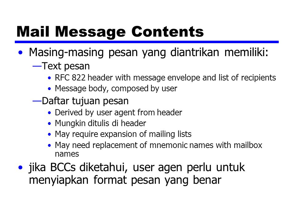 Mail Message Contents Masing-masing pesan yang diantrikan memiliki: —Text pesan RFC 822 header with message envelope and list of recipients Message bo
