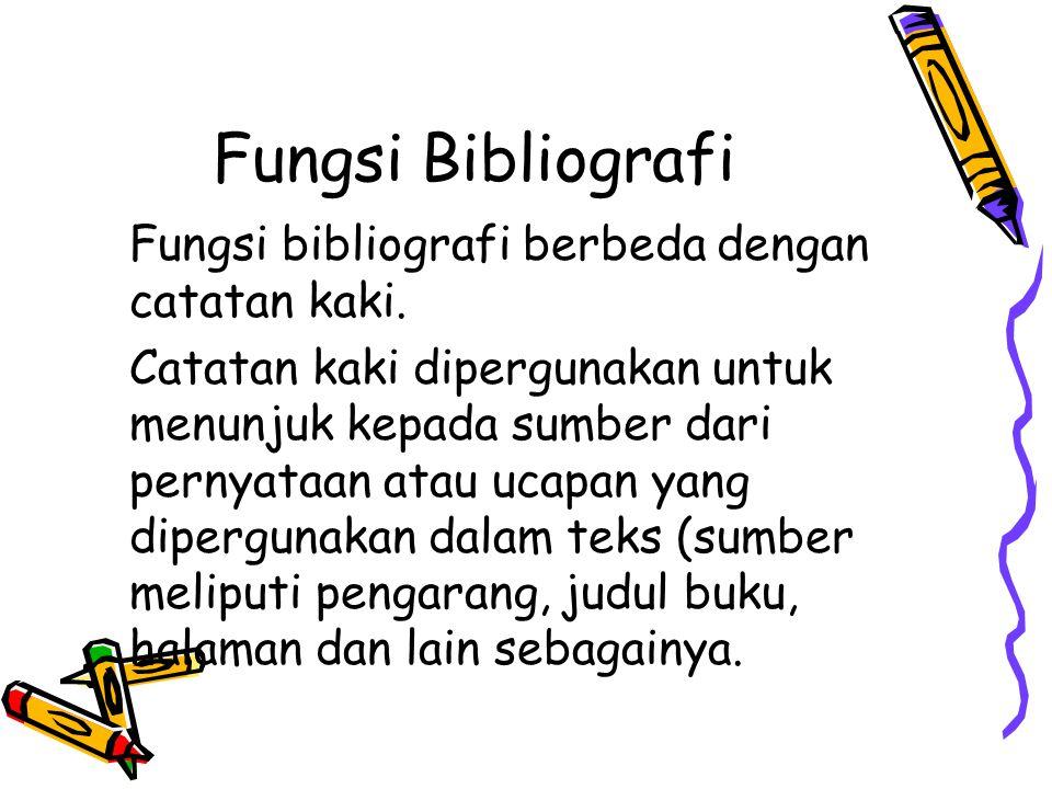 Fungsi Bibliografi Fungsi bibliografi berbeda dengan catatan kaki. Catatan kaki dipergunakan untuk menunjuk kepada sumber dari pernyataan atau ucapan