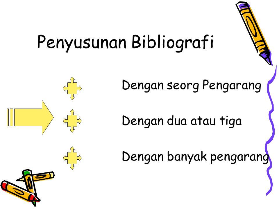 Penyusunan Bibliografi Dengan seorg Pengarang Dengan dua atau tiga Dengan banyak pengarang