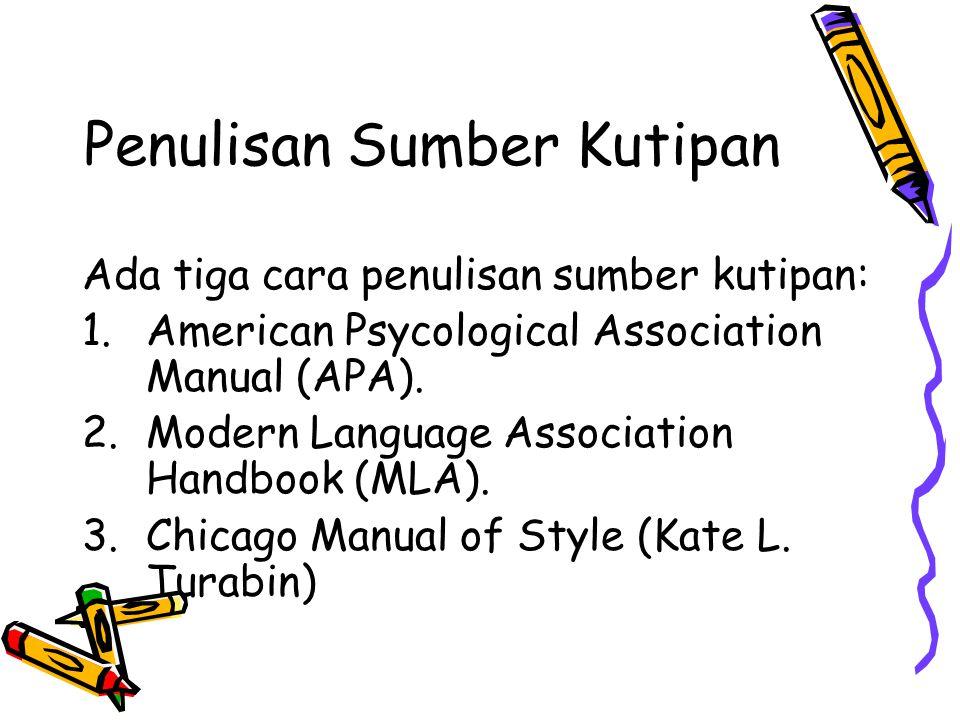 Penulisan Sumber Kutipan Ada tiga cara penulisan sumber kutipan: 1.American Psycological Association Manual (APA). 2.Modern Language Association Handb