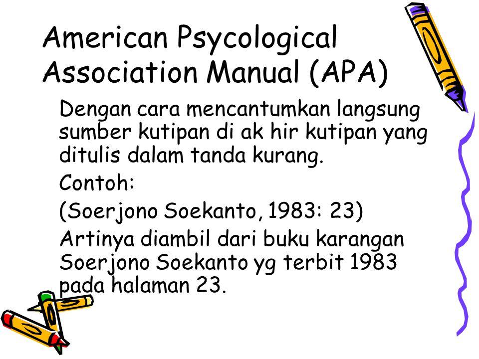 American Psycological Association Manual (APA) Dengan cara mencantumkan langsung sumber kutipan di ak hir kutipan yang ditulis dalam tanda kurang. Con