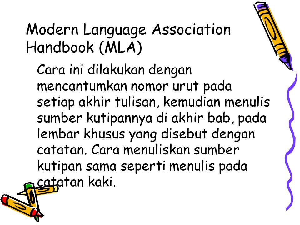 Modern Language Association Handbook (MLA) Cara ini dilakukan dengan mencantumkan nomor urut pada setiap akhir tulisan, kemudian menulis sumber kutipannya di akhir bab, pada lembar khusus yang disebut dengan catatan.