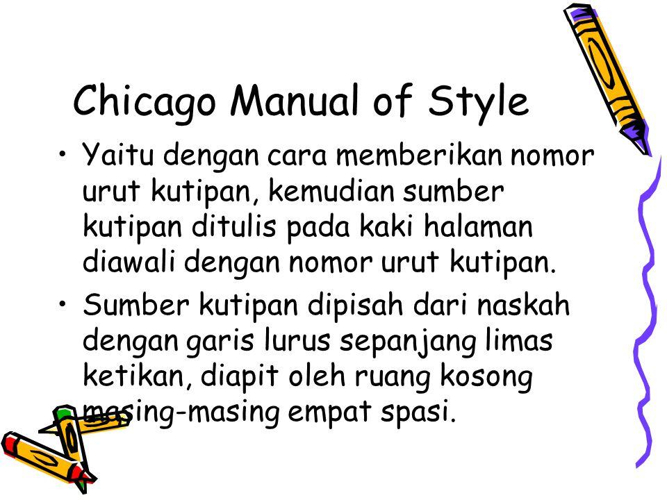 Chicago Manual of Style Yaitu dengan cara memberikan nomor urut kutipan, kemudian sumber kutipan ditulis pada kaki halaman diawali dengan nomor urut k