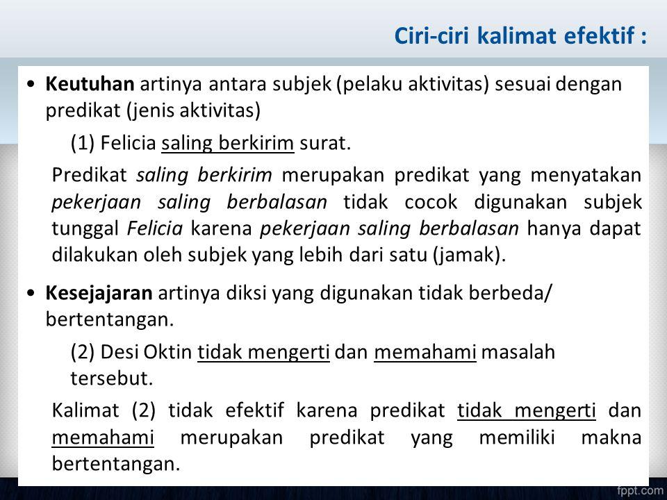 Ciri-ciri kalimat efektif : Keutuhan artinya antara subjek (pelaku aktivitas) sesuai dengan predikat (jenis aktivitas) (1) Felicia saling berkirim sur