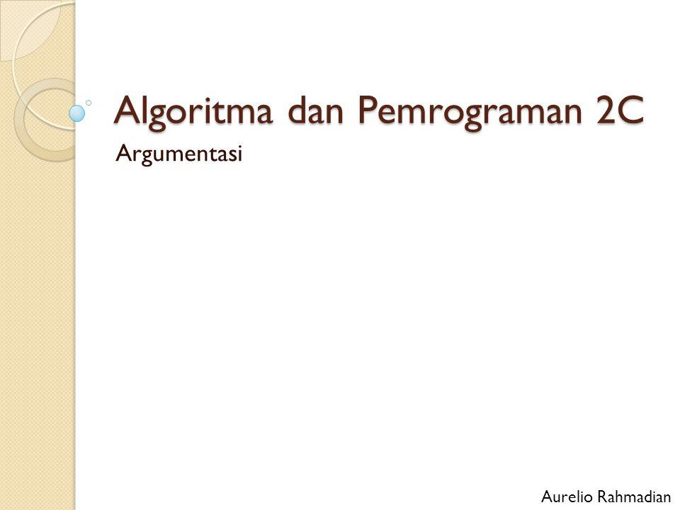 Algoritma dan Pemrograman 2C Argumentasi Aurelio Rahmadian