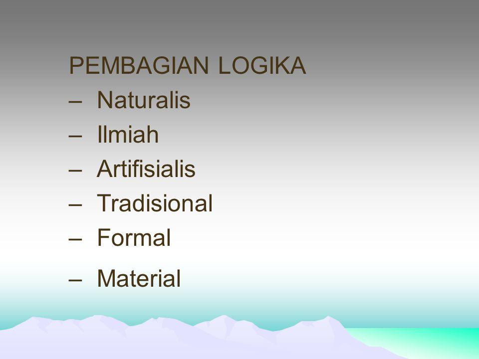 PEMBAGIAN LOGIKA –Naturalis –Ilmiah –Artifisialis –Tradisional –Formal –Material
