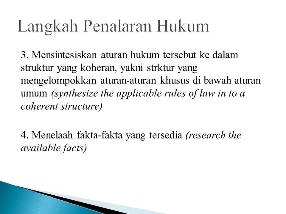 3. Mensintesiskan aturan hukum tersebut ke dalam struktur yang koheran, yakni strktur yang mengelompokkan aturan-aturan khusus di bawah aturan umum (s