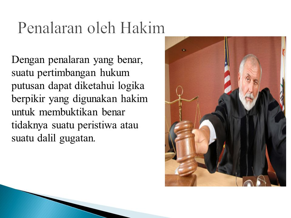 Dengan penalaran yang benar, suatu pertimbangan hukum putusan dapat diketahui logika berpikir yang digunakan hakim untuk membuktikan benar tidaknya su
