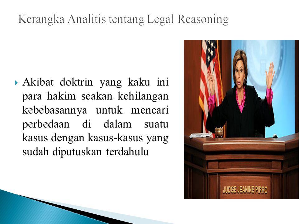  Akibat doktrin yang kaku ini para hakim seakan kehilangan kebebasannya untuk mencari perbedaan di dalam suatu kasus dengan kasus-kasus yang sudah di