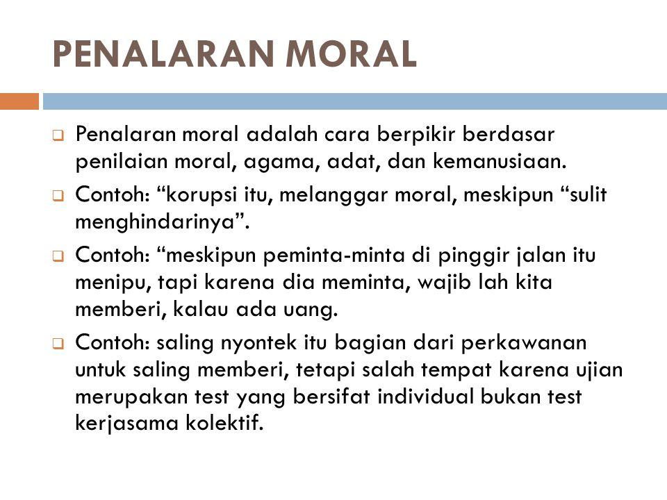 """PENALARAN MORAL  Penalaran moral adalah cara berpikir berdasar penilaian moral, agama, adat, dan kemanusiaan.  Contoh: """"korupsi itu, melanggar moral"""
