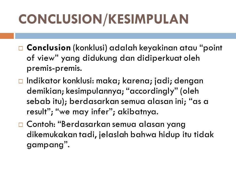 """CONCLUSION/KESIMPULAN  Conclusion (konklusi) adalah keyakinan atau """"point of view"""" yang didukung dan didiperkuat oleh premis-premis.  Indikator konk"""
