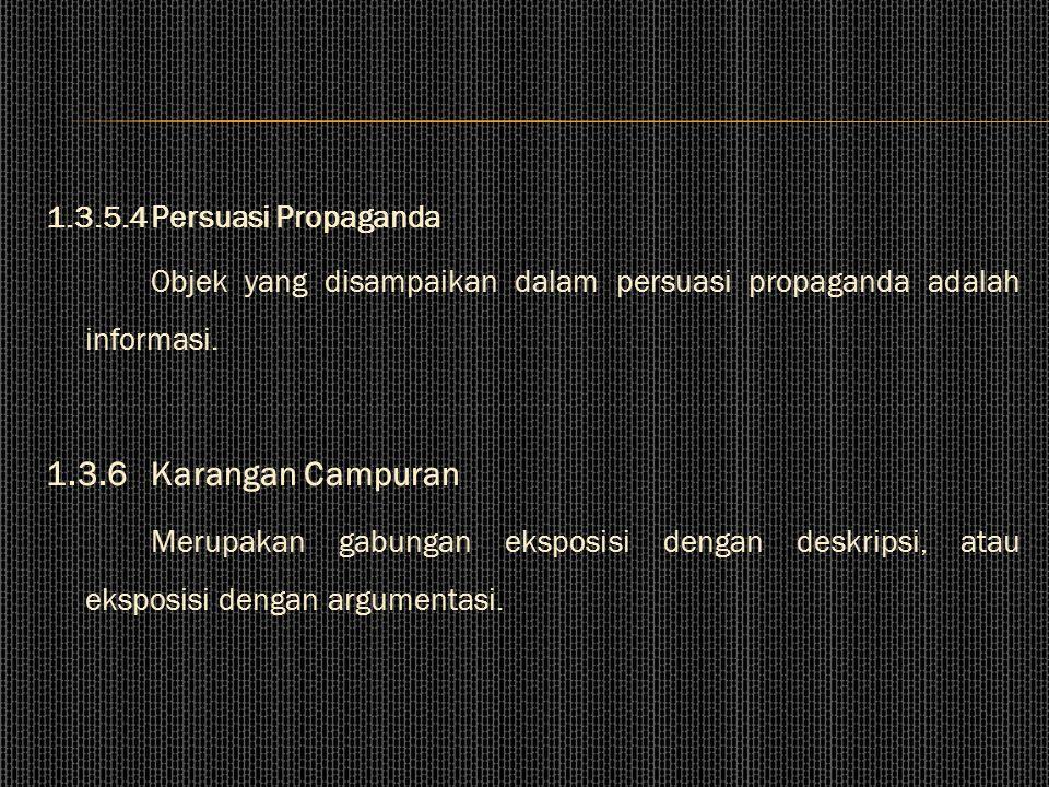 1.3.5.1 Persuasi Politik Persuasi politik dipakai dalam bidang politik oleh orang-orang yang berkecimpung dalam bidang politik dan kenegaraan. 1.3.5.2