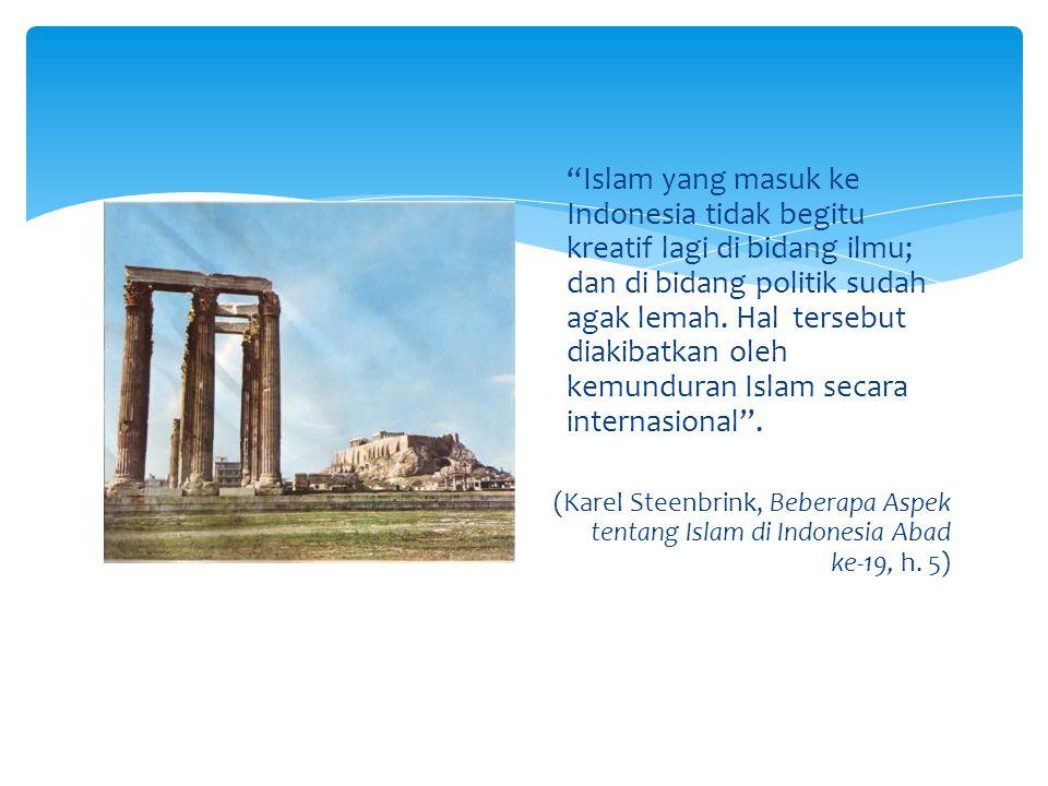 """""""Islam yang masuk ke Indonesia tidak begitu kreatif lagi di bidang ilmu; dan di bidang politik sudah agak lemah. Hal tersebut diakibatkan oleh kemundu"""