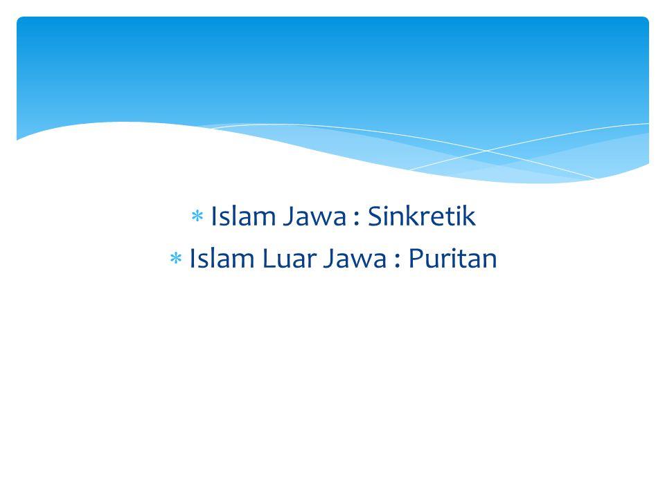  Islam Jawa : Sinkretik  Islam Luar Jawa : Puritan
