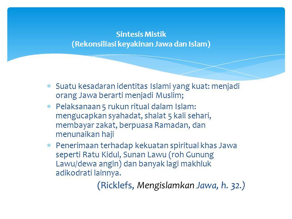  Suatu kesadaran identitas Islami yang kuat: menjadi orang Jawa berarti menjadi Muslim;  Pelaksanaan 5 rukun ritual dalam Islam: mengucapkan syahada