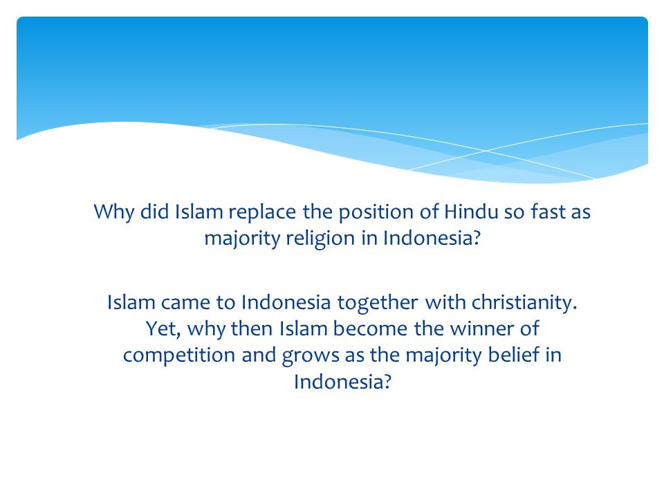 Why did Islam replace the position of Hindu so fast as majority religion in Indonesia? Islam came to Indonesia together with christianity. Yet, why th