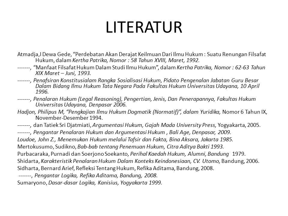 """LITERATUR Atmadja,I Dewa Gede, """"Perdebatan Akan Derajat Keilmuan Dari Ilmu Hukum : Suatu Renungan Filsafat Hukum, dalam Kertha Patrika, Nomor : 58 Tah"""