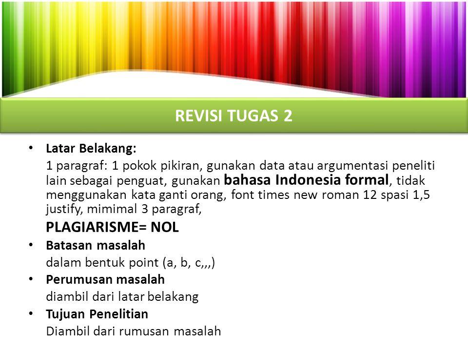 REVISI TUGAS 2 Latar Belakang: 1 paragraf: 1 pokok pikiran, gunakan data atau argumentasi peneliti lain sebagai penguat, gunakan bahasa Indonesia form