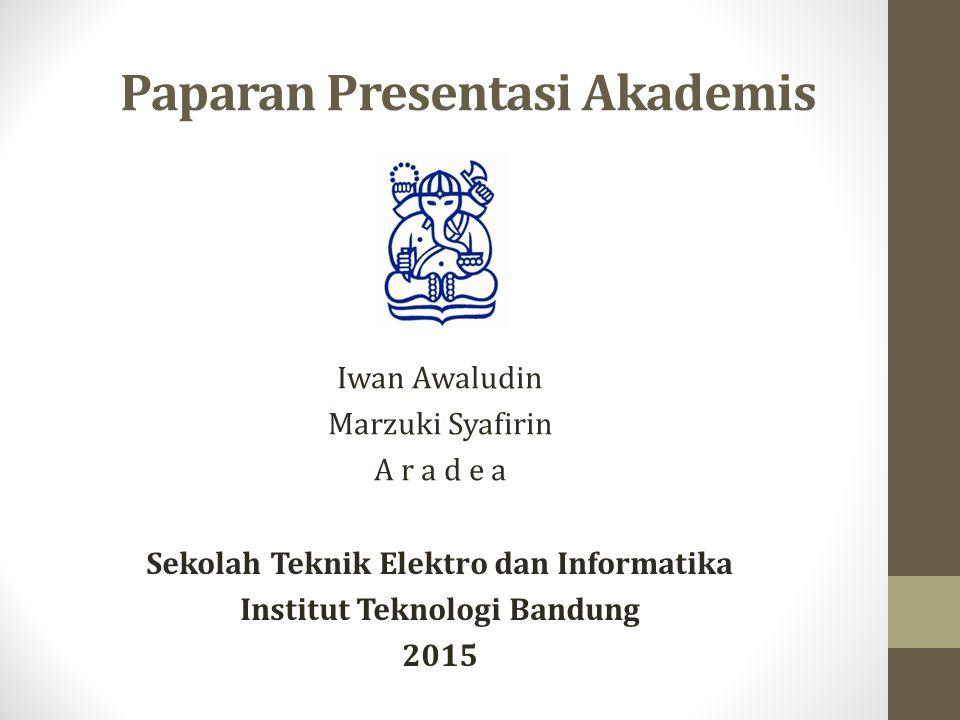Paparan Presentasi Akademis Iwan Awaludin Marzuki Syafirin A r a d e a Sekolah Teknik Elektro dan Informatika Institut Teknologi Bandung 2015