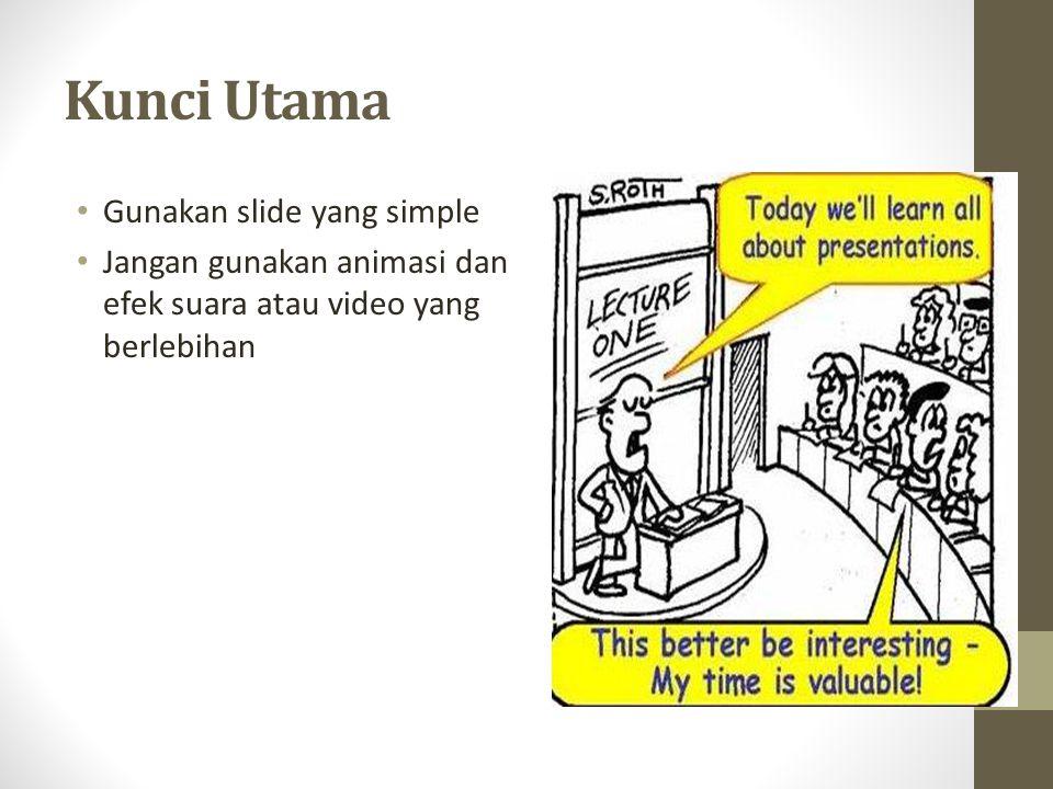 Kunci Utama Gunakan slide yang simple Jangan gunakan animasi dan efek suara atau video yang berlebihan