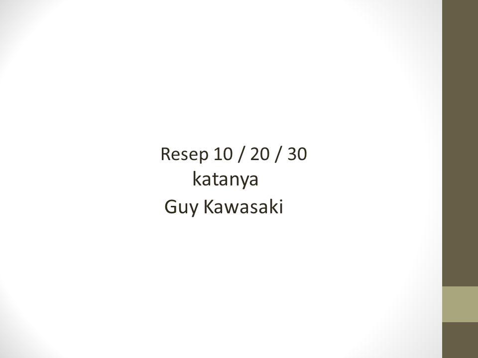 Resep 10 / 20 / 30 katanya Guy Kawasaki
