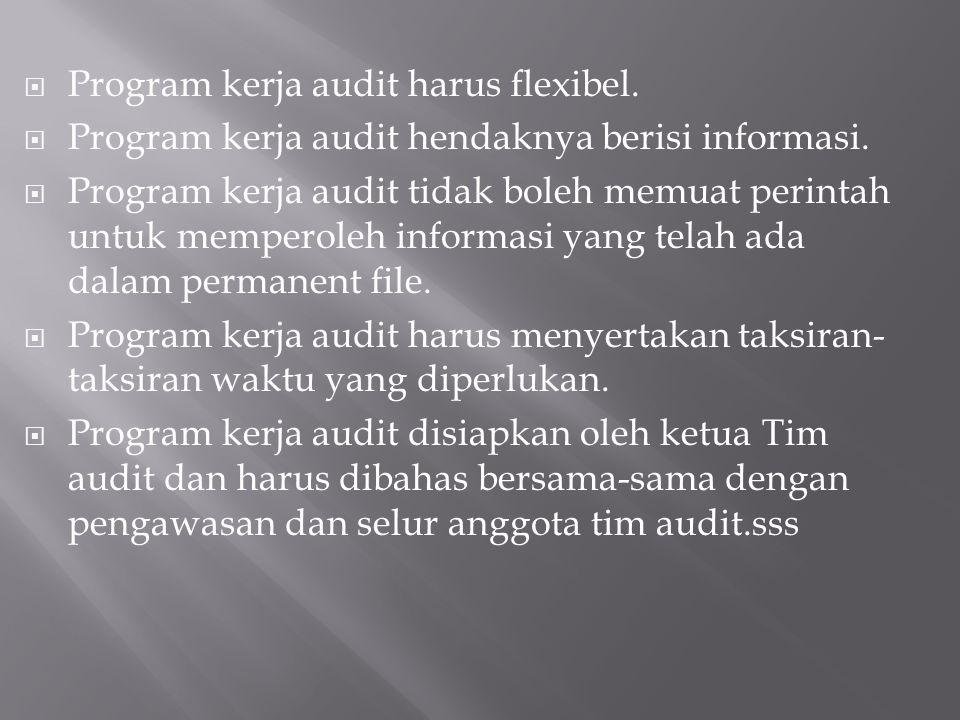 Berikut ini disajikan beberapa ketentuen yang harus diperhatikan dalam menyusun program kerja audit: Tujuan audit harus dinyatakan secara jelas dan ha