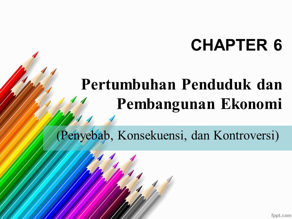 CHAPTER 6 Pertumbuhan Penduduk dan Pembangunan Ekonomi (Penyebab, Konsekuensi, dan Kontroversi)