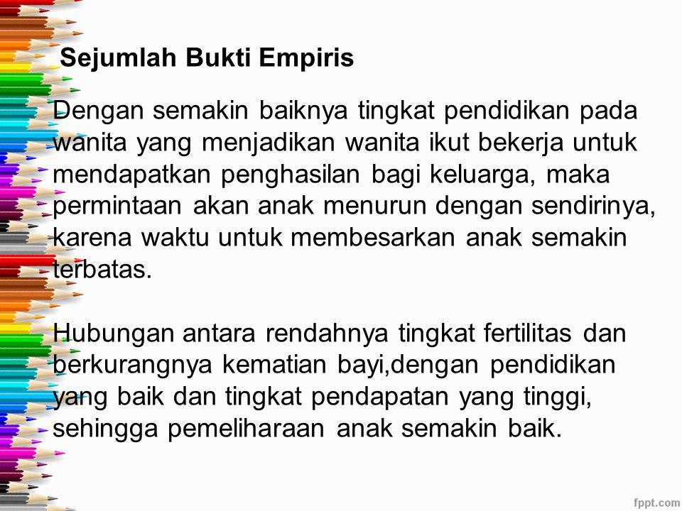 Berbagai implikasi bagi pembangunan dan fertilitas Tingat kelahiran di kalangan penduduk miskin akan menurun apabila : 1.Taraf pendidikan kaum wanita meningkat sehingga peranan dan status mereka pun menjadi lebih baik.