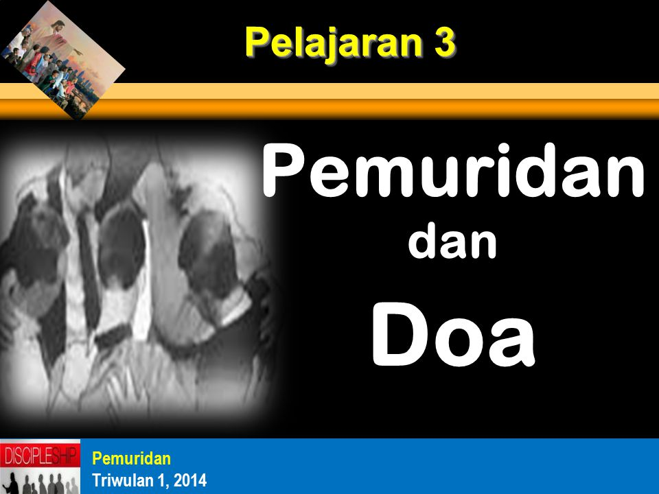 Pemuridan dan Doa Pelajaran 3 Pemuridan Triwulan 1, 2014