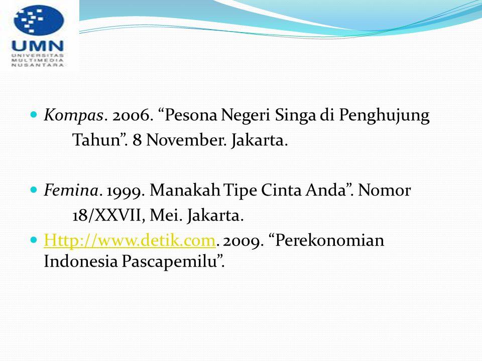 """Kompas. 2006. """"Pesona Negeri Singa di Penghujung Tahun"""". 8 November. Jakarta. Femina. 1999. Manakah Tipe Cinta Anda"""". Nomor 18/XXVII, Mei. Jakarta. Ht"""